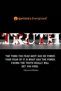 The thing you fear most has no power. Your fear of it is what has the power. Facing the truth really will set you free. #OrganizedandEnergized #AddSpaceToYourLife