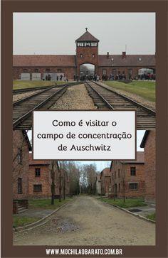 Campo de concentração de Auschwitz na Polônia. Saiba como é visitar esse Campo de Concentração Nazista da 2ª Guerra Mundial. Holocausto.