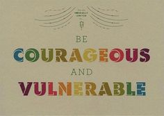 be courageous and vulnerable