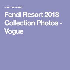 Fendi Resort 2018 Collection Photos - Vogue