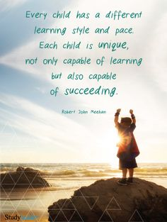 Every Child has a different learning style and pace. Each child is unique, not o… Every Child has a different learning style and pace. Each child is unique, not only capable or learning but also capable of succeeding -Robert John Meehan Preschool Quotes, Teaching Quotes, Education Quotes, Teaching Kids, Literacy Quotes, Kindergarten Quotes, Childcare Quotes, Happy Kids Quotes, Quotes For Kids