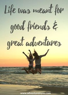 friends quotes & We choose the most beautiful 20 Most Inspiring Adventure Quotes of All Time for you.The best adventure travel quotes of all time! Check out the article to see more. most beautiful quotes ideas Good Quotes, Bff Quotes, Best Inspirational Quotes, Free Quotes, Quotes To Live By, Beach Quotes, Inspire Quotes, Awesome Friend Quotes, Fun Times Quotes