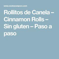 Rollitos de Canela – Cinnamon Rolls – Sin gluten – Paso a paso