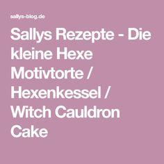 Sallys Rezepte - Die kleine Hexe Motivtorte / Hexenkessel / Witch Cauldron Cake