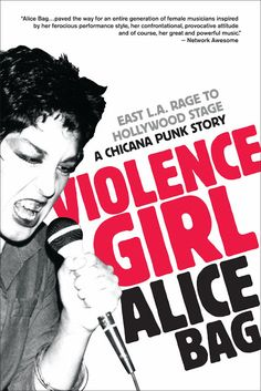 Violence Girl: East L. Rage to Hollywood Stage, a Chicana Punk Story by Alice Bag - Powell's Books Alice Bag, Reading Music, Coming Of Age, Popular Music, Punk Rock, Have Time, Book Worms, Ebooks, Feminism