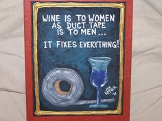 Wine Quotes do pretty decent when it comes to Art sales. Sometimes the buyer purchases it for themselves, or for their neighbor's mini bar or maybe even a wine drinking bud. Sweet Wine, Wine Quotes, Gifts For Wine Lovers, Wine O Clock, Great Friends, Duct Tape, Wine Drinks, I Am Awesome, Unique Gifts