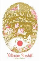 Cartwheeling in Thunderstorms / Katherine Rundell. J FIC. AR: 4.8. Lexile: 720.