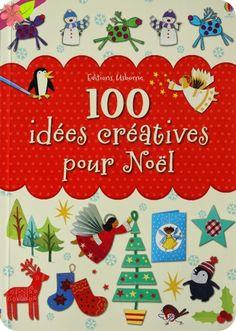 100 idées créatives pour Noël Texte collectif Illustrations collectives Publié en 2014 par les éditions Usborne