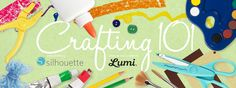 Crafting 101 - enter to win from Instructables! With prizes from Silhouette America & Lumi! #Giveaway #SilhouetteCAMEO