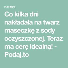 Co kilka dni nakładała na twarz maseczkę z sody oczyszczonej. Teraz ma cerę idealną! - Podaj.to How To Know, Design Trends, Design Ideas, Beauty Hacks, Beauty Tips, Hair Beauty, Fitness, Garlic, Manicure