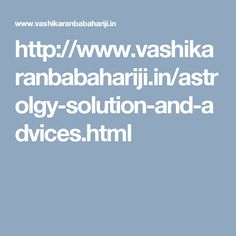 http://www.vashikaranbabahariji.in/astrolgy-solution-and-advices.html