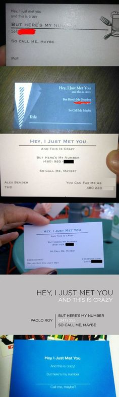 Hey, I just met you.  & this is crazy   but here's my number  so call me maybe?  i would totally do this.