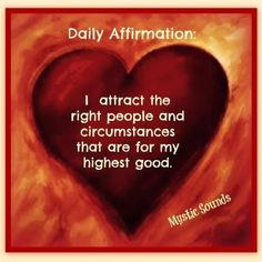 """""""I attract the right people and circumstances that are for my highest good."""" Yes!"""