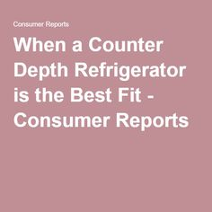 When a Counter Depth Refrigerator is the Best Fit - Consumer Reports Updated Kitchen, New Kitchen, Best Counter Depth Refrigerator, Consumer Reports, Good Things, Freezer, Household, Appliances, Boat