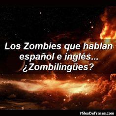 Los Zombies que hablan español e inglés... ¿Zombilingües? - Frases en fotos gratis, crea la tuya!