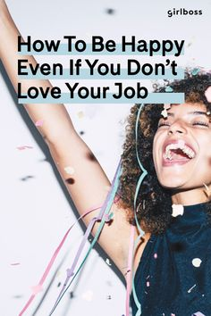 GIRLBOSS CONTENT: Reminder: You Don't Need to Be Obsessed With Your Job to Be Happy // How to be happy even if you're not exactly where you want to be with your career. Read on at girlboss.com