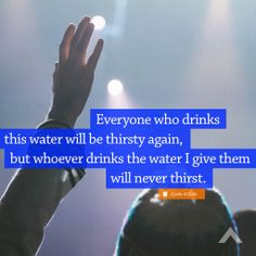 Everyone who drinks this water will be thirsty again, but whoever drinks the water I give them will never thirst. www.elevationchurch.org