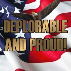 """DEPLORABLE AND PROUD Hillary Clinton called Trump supporters a """"basket of deplorables."""" Well I'm one of the deplorables and proud of it."""