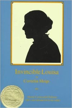 Invincible Louisa : the story of the author of Little women / by Cornelia Meigs ; with a new introd. by the author. Newbery Medal Book.