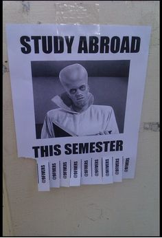 """""""Study abroad this semester"""". I'm totally stealing this idea and posting these around town."""
