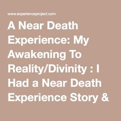 a near death experience essay Near death religious experience stories essays narrative essay about the worst experience of my life david imonitie belief system essay land and water management.