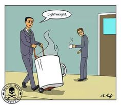 Coffee Humor | Lightweight....more coffee please