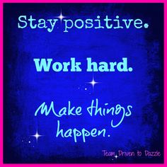 Stay positive. Work hard. Make things happen.  #teamdriventodazzle #jacquelinehurley