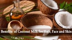 Benefits of #CoconutMilk for #Hair, #Face and #Skin