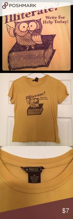 Illiterate? Write for Help Today! Fossil graphic tee owl and a cute slogan. Very comfy worn a few times. Runs small. It is kind of short. He tag says medium but more small sized. Fossil Tops