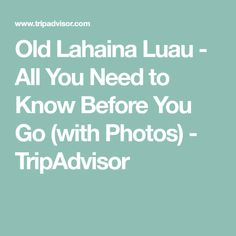 Old Lahaina Luau - All You Need to Know Before You Go (with Photos) - TripAdvisor