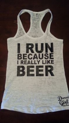 I Run Because I Really Like Beer tank top.Womens Workout tank top. Fitness Tank Top.Womens Burnout tank.Running Tank To by diamondgirlfashion on Etsy https://www.etsy.com/listing/188228486/i-run-because-i-really-like-beer-tank