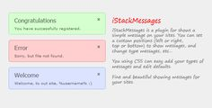 iStackMessages . iStackMessages is a plugin for shows a simple messages on your sites. You can set a custom position (left or right, top or bottom) to show messages, and change type messages, etc…You uisng  CSS  can easy add your types of messages and edit defaults. Fine and beautiful showing messages for your