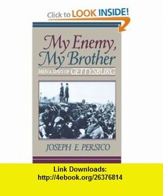 My Enemy, My Brother Men and Days of Gettysburg (9780306806926) Joseph E. Persico , ISBN-10: 0306806924  , ISBN-13: 978-0306806926 ,  , tutorials , pdf , ebook , torrent , downloads , rapidshare , filesonic , hotfile , megaupload , fileserve
