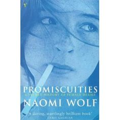 Promiscuities: A Secret History of Female Desire by Naomi Wolf (1998)