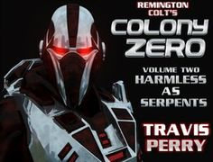 Goodreads|Colony Zero-V2-Harmless As Serpents by Travis Perry@tt_perry - Reviews, Discussion, Bookclubs, Lists https://www.goodreads.com/book/show/22080531-colony-zero---volume-2---harmless-as-serpents