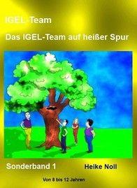 Sonderband 1 Das IGEL-Team auf heißer Spur http://igelteam.jimdo.com/ebooks-kinderbücher