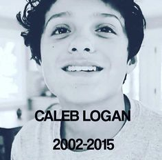 We love you Caleb Logan brataley . The day you were not there again my heart schatterd to pieces we love yo Caleb