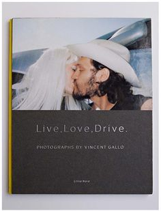 Live, Love, Drive - Photographs by Vincent Gallo
