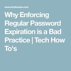 Why Enforcing Regular Password Expiration is a Bad Practice   Tech How To's
