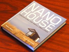 BOOK REVIEW: Nano House Showcases Contemporary Micro Home Design | Inhabitat - Sustainable Design Innovation, Eco Architecture, Green Building