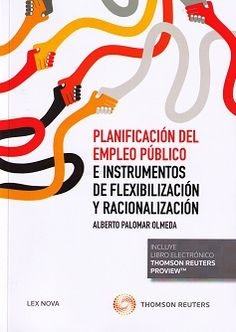 Planificación del empleo público e instrumentos de flexibilización y racionalización / Alberto Palomar Olmeda. - Cizur Menor: Thomson Reuters Lex Nova, 2015