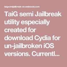 TaiG semi Jailbreak utility especially created for download Cydia for un-jailbroken iOS versions. Currently this tool supports for download Cydia iOS 10.0.2, iOS 10.0.1, iOS 9.3.5, iOS 9.3.4, iOS 9.3.3 and lower iOS versions running iPhone, iPad and iPod touch devices.
