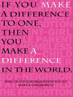 """""""If every person in the world helped, mentored or befriended one other person, the world would be a better place. Make a difference in your world."""" ~ poster by Christine Cogswell"""