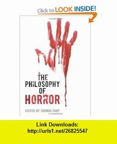 The Philosophy of Horror (The Philosophy of Popular Culture) (9780813125732) Thomas Richard Fahy, Phillip J. Nickel, Phillip Tallon, Jeremy Morris, Jessica OHara, Amy Kind, Lorena Russell, John Lutz, Paul A. Cantor , ISBN-10: 0813125731  , ISBN-13: 978-0813125732 ,  , tutorials , pdf , ebook , torrent , downloads , rapidshare , filesonic , hotfile , megaupload , fileserve
