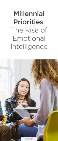 How The Value Millennials Place on Emotional Intelligence Is Shaping The Future of Leadership and Employee Skill Sets – and Company Cultures At Large