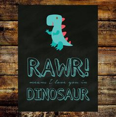 """Dinosaur picture on chalkboard """"Rawr means I love you in Dinosaur"""" 8x10 in size"""