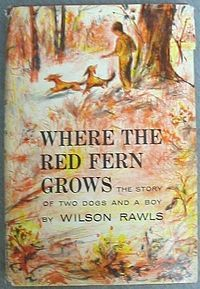 Where the Red Fern Grows by Wilson Rawls---Little Ann and Old Dan, two redbone coonhounds, and Billy grow up together in the Ozarks