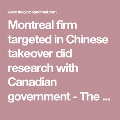 Montreal firm targeted in Chinese takeover did research with Canadian government - The Globe and Mail