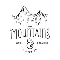 "visualgraphc: ""The Mountains are calling & I must go - Nada Moes """