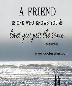 YOU AND YOUR LOVES YOU JUST THE SAME-FRIENDSHIP QUOTES